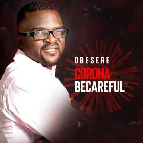 Obesere - Corona BeCareful Mp3 Audio Download