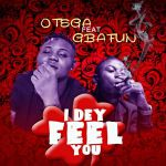 Otega Ft. Mr Gbafun – I Dey Feel You