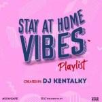 DJ Kentalky – Stay At Home Vibes Playlist (Afrobeat Mixtape)