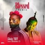 Edoh Yat – Blessed (Remix) Ft. Shane O