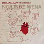 Moflava & Kay V – Ngi Linde Wena Ft. Nomcebo