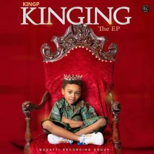 ALBUM: KingP - Kinging (The EP) Mp3 Zip Fast Download Free audio complete