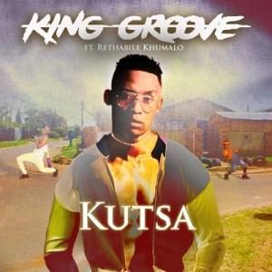 King Groove - Kutsa Ft. Rethabile Khumalo Mp3 Audio Download