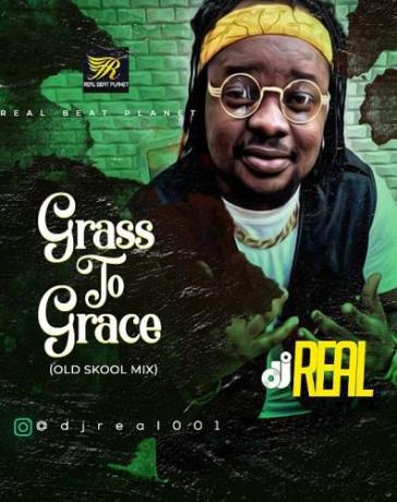 Mixtape: DJ Real - Grass To Grace (Old Skool Mix) Mp3 Audio Download