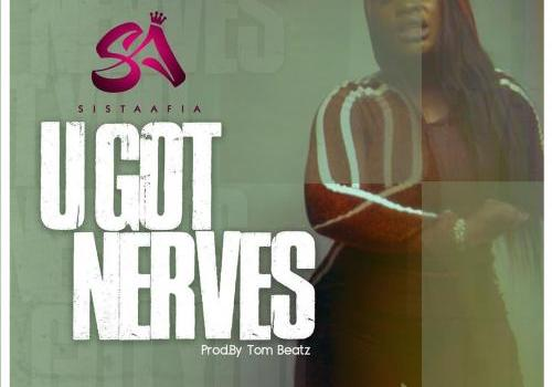 Sista Afia - U Got Nerves Mp3