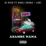 DJ Rico – Asambe Nana Ft. Khuli Chana, Loki