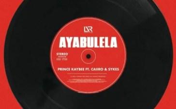 Prince Kaybee - Ayabulela Ft. Caiiro, Sykes Mp3 Audio Download