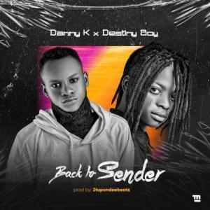 Danny K Ft. Destiny Boy - Back To Sender Mp3 Audio Download