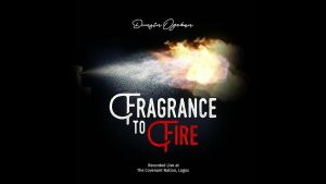 Dunsin Oyekan - Fragrance To Fire Mp3 Audio Download