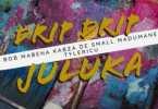 Kabza De Small, Bob Mabena, Madumane & Tyler ICU - Drip Drip Juluka Mp3 Audio Download