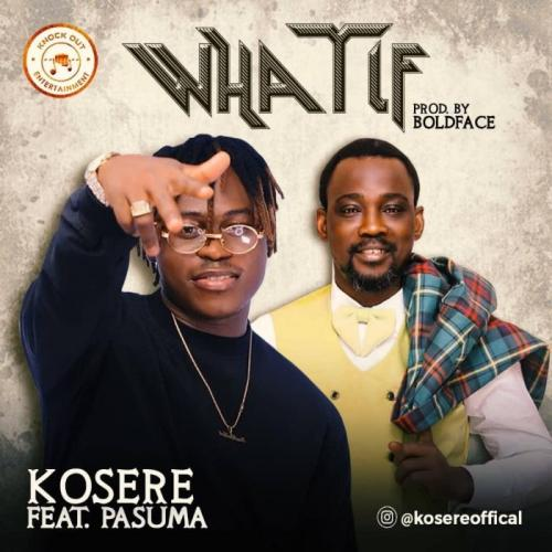 DOWNLOAD MP3: Kosere Ft. Pasuma – What If