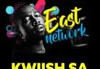 Kwiish SA - East Network (FULL EP) Mp3 Zip Fast Download Free Audio Complete