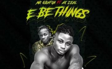 Mr Gbafun Ft. AK Zeal - E Be Things Mp3 Audio Download