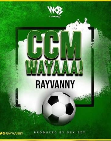 Rayvanny - Ccm Wayaaa! (Prod. by S2Kizzy) Mp3 Audio Download