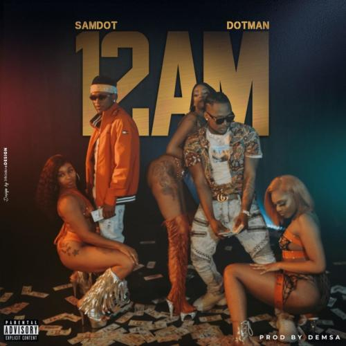 DOWNLOAD MP3: Samdot – 12AM Ft. Dotman