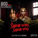 B.O.D Ft. Reminisce – Shenk Who Shenk You (Audio + Video)