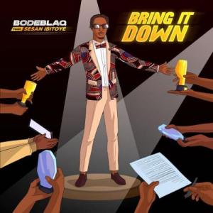 Bode Blaq Ft. Sesan Ibitoye - Bring It Down Mp3 Audio Download