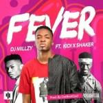 Dj Millzy – Fever ft. KiDi & Shaker (Prod. by DatBeatGod)