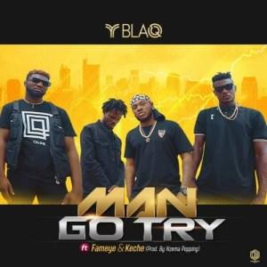 Yblaq - Man Go Try Ft. Fameye, Keche Mp3 Audio Download