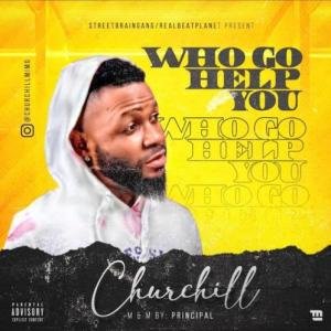 Churchill - Who Go Help You Mp3 Audio Download