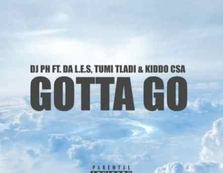 DJ pH - Gotta Go Ft. L.E.S, Tumi Tladi, Kiddo CSA Mp3 Audio Download