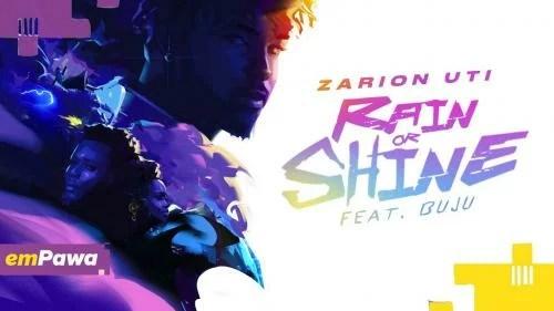 Zarion Uti Ft. Buju - Rain or Shine Mp3 Audio Download