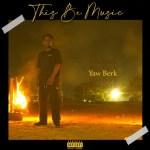 Yaw Berk – This Be Music