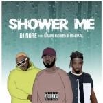 DJ Nore – Shower Me Ft. Kuami Eugene, Medikal