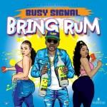 Busy Signal – Bring Rum