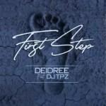 Deidree – First Step Ft. DJ Tpz