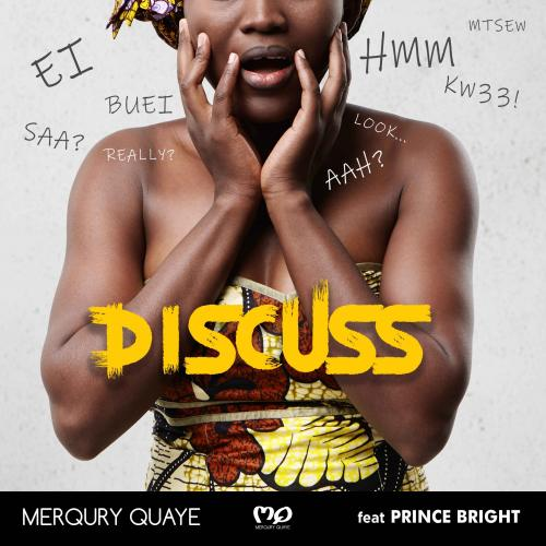 Merqury Quaye - Discuss Ft. Prince Bright