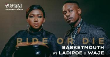 VIDEO: Basketmouth Ft. Ladipoe, Waje - Ride or Die