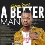 Yaw Berk – A Better Man