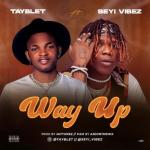 Tayblet – Way Up Ft. Seyi Vibez