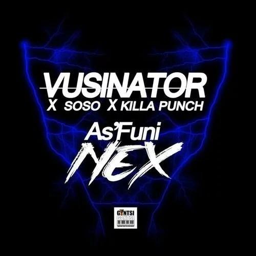 Vusinator - AsFuni Nex Ft. Soso, Killa Punch