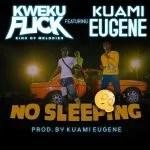 Kweku Flick – No Sleeping Ft. Kuami Eugene