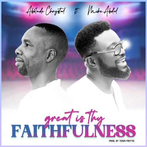 Abolade Chrystal Ft. Mike Abdul - Great Is Thy Faithfulness