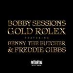 Bobby Sessions – Gold Rolex ft. Benny The Butcher & Freddie Gibbs