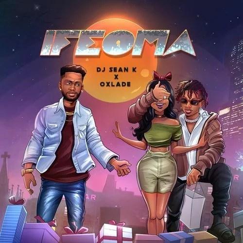 DJ Sean K - Ifeoma Ft. Oxlade