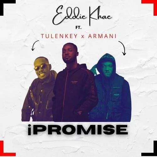 Eddie Khae - iPromise Ft. Tulenkey, Amg Armani