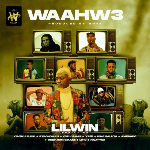 Lil Win - Waahw3 Ft. Kweku Flick, Strongman, Kofi Jamar, Ypee, King Paluta, Amerado, Oseikrom Sikanii, Lific, Nautyca