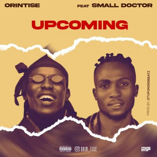 Orintise Ft. Small Doctor - Upcoming