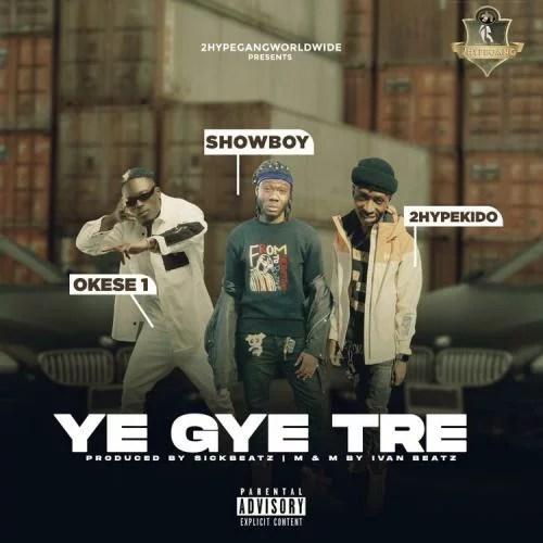 Showboy - Ye Gye Tre Ft. Okese1, 2HypeKido