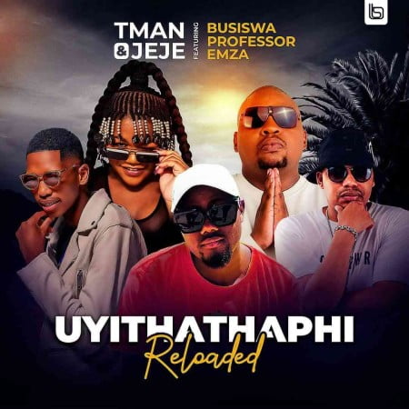 T Man & Jeje - Uyithathaphi Reloaded Ft. Busiswa, Professor, Emza