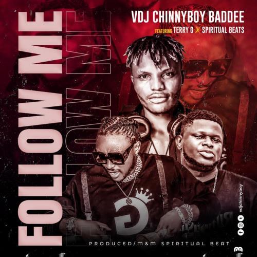 VDJ Chinnyboy Baddee - Follow Me Ft. Terry G x Spiritual Beat