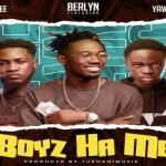 Berlyn – Boys Ha Me Ft. Ypee, Yaw Tog