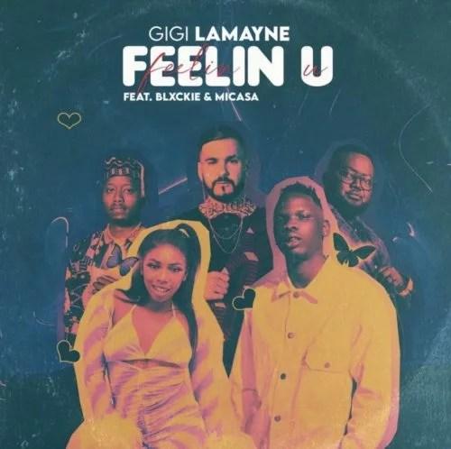 Gigi Lamayne - Feelin U Ft. Mi Casa, Blxckie