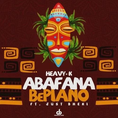 Heavy K - Abafana BePiano Ft. Just Bheki