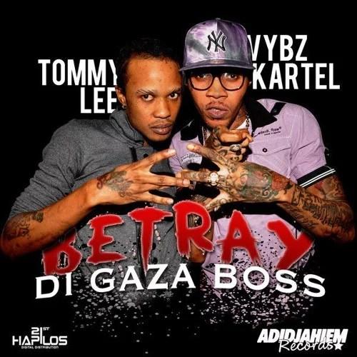 Vybz Kartel - Betray Di Gaza Boss Ft. Tommy Lee Sparta