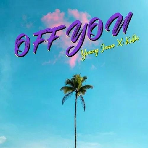 Young Jonn - Off You Ft. KiDi